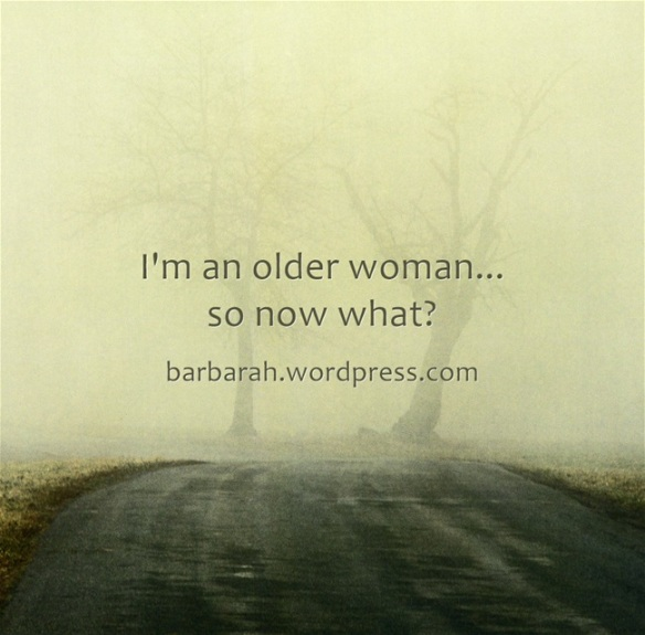 Im-an-older-woman-so-now