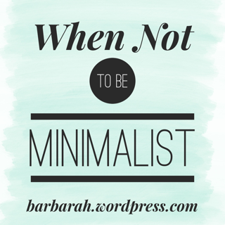 When not to be minimalist