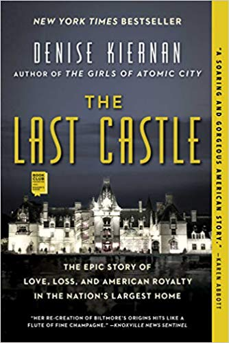 The Last Castle: The Epic Story of Love, Loss, and American Royalty in the Nation's Largest Home by Denise Kiernan