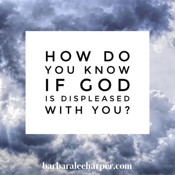 How to know if God is displeased with you