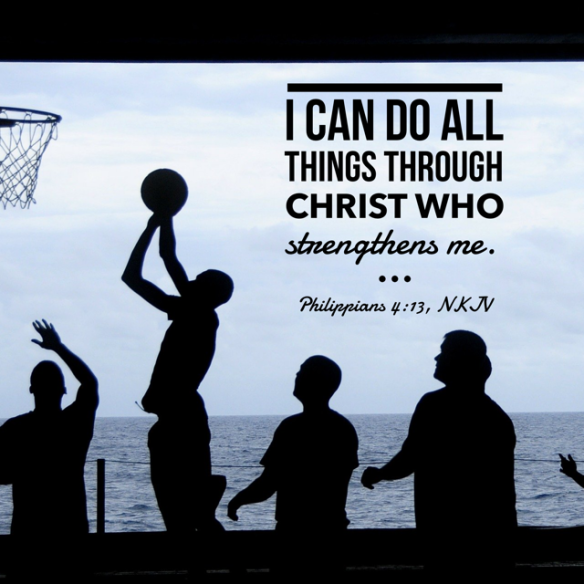 Philippians 4:13 I can do all things through Christ who strengthens me