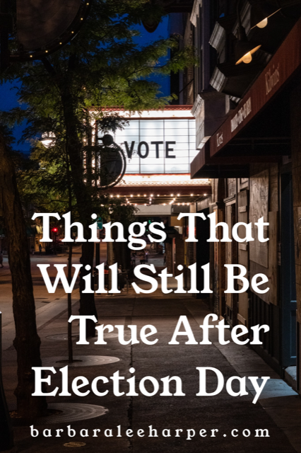 Things that will still be true after Election Day. God rules.
