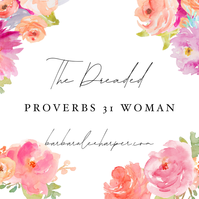 The Dreaded Proverbs 31 Woman
